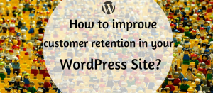 how-to-improve-customer-retention-to-your-wordpress-site