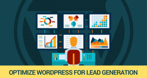 An Extensive Guide to Optimize WordPress for Lead Generation