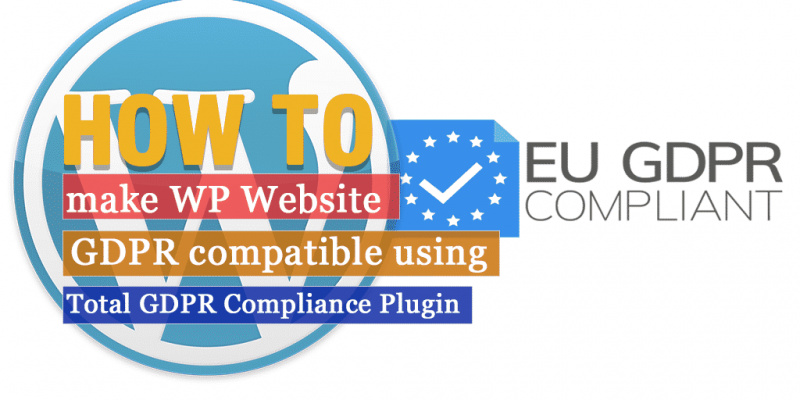 How to make your WordPress Website EU GDPR Compliance using Total GDPR Compliance Plugin? (Screenshots Included)