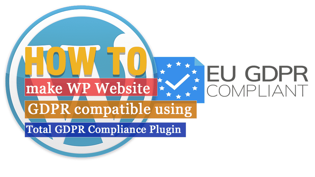 How to make your WordPress Website GDPR Compatible using Total GDPR Compliance Plugin?