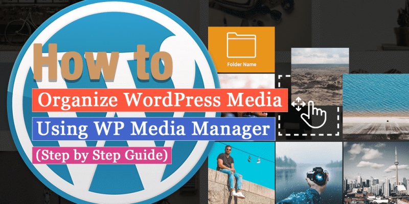 How to organize your WordPress Media using WP Media Manager? (Step by Step Guide)