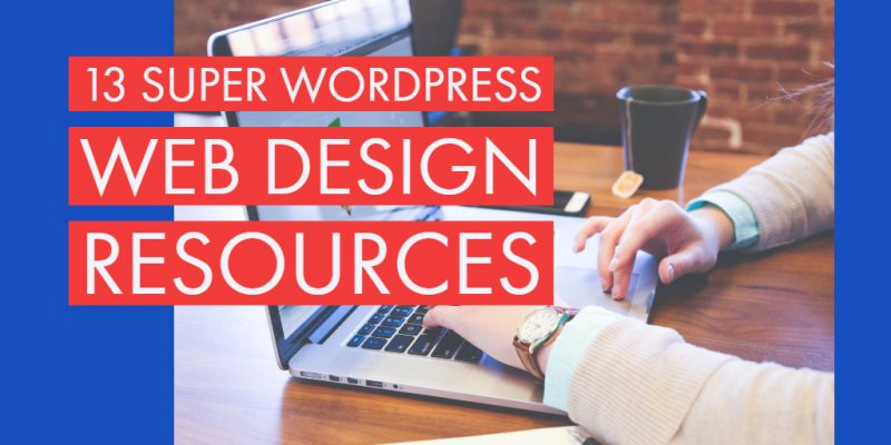13 Super WordPress Web Design Resources