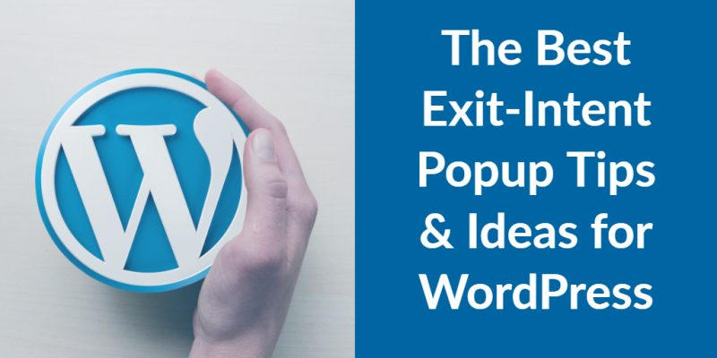 The Best Exit-Intent Popup Tips & Ideas for WordPress