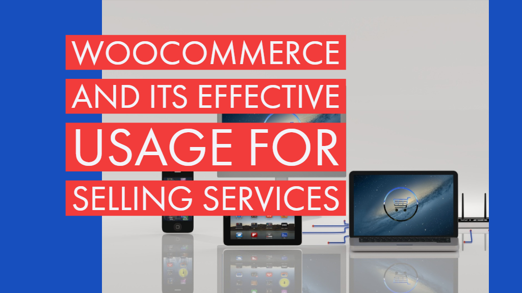 woocommerce and its effective usage for selling services post