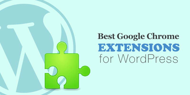 14 Best Google Chrome Extensions for WordPress