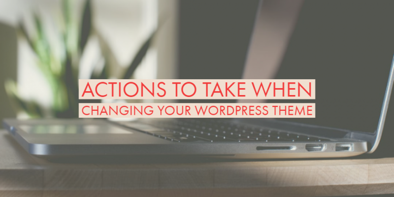 Actions to take when changing your WordPress Theme