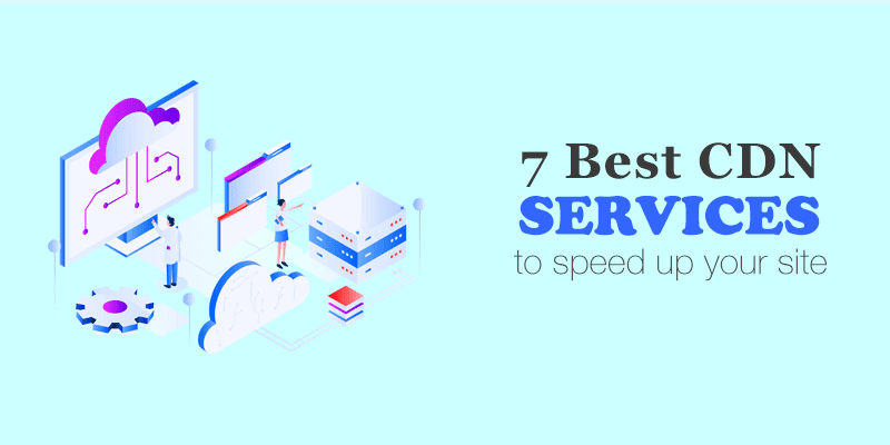 7 Best CDN Services to speed up your site
