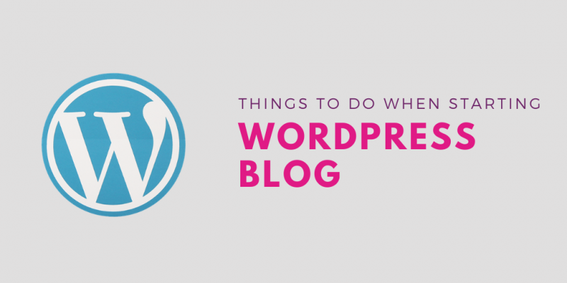 Things to Do When Starting a WordPress Blog