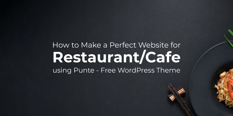 How to Make a Perfect Website for Restaurant/Cafe  using Punte - Free WordPress Theme