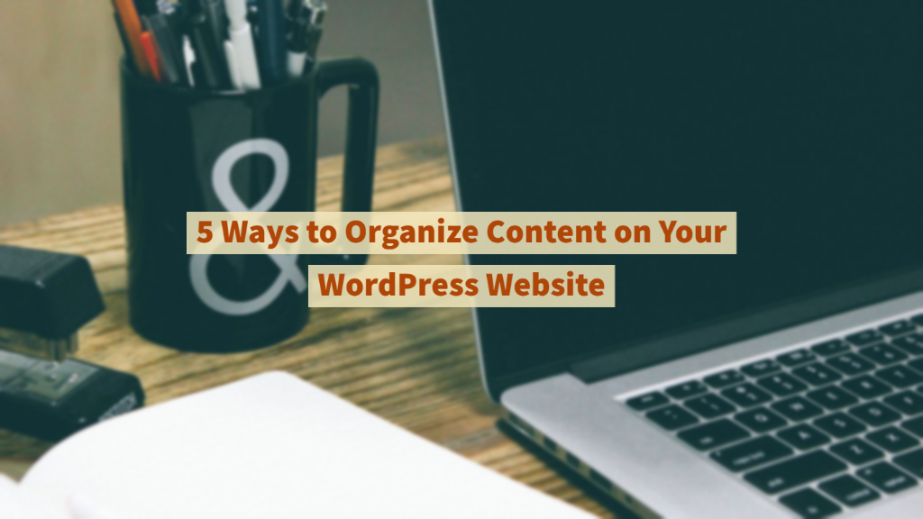 Ways to Organize Content on Your WordPress Website