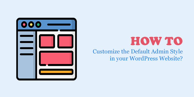How to Customize the Default Admin Style in your WordPress Website