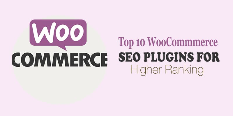 Top 10 WooCommerce SEO Plugins in 2021 for Higher Ranking