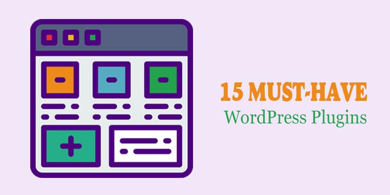 15 Must-Have WordPress Plugins for 2021