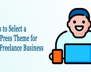 9 Tips to Select a WordPress Theme for Your Freelance Business